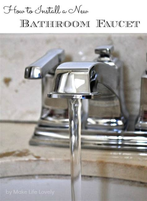 how to put in a new bathroom faucet how to install a new bathroom faucet make life lovely
