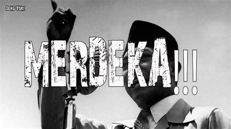 Indonesia Merdeka Bung Tomo merdeka suara lantang soekarno dan bung tomo dubstep