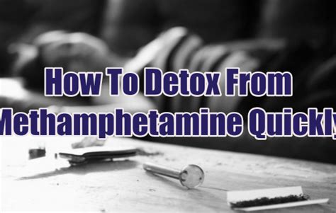 How To Detox Your From Drugs Fast by How To Detox From Methhetamine Quickly Rehab Near Me
