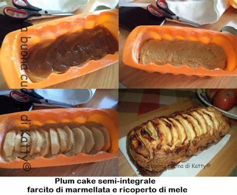 marmellata testo la buona cucina di katty plum cake semi integrale farcito