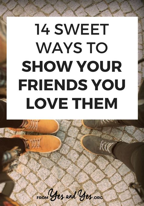 how to show your you them 14 sweet ways to show your friends you them