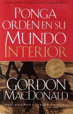 ponga orden en su mundo interior edition books calam 233 o ponga orden en su mundo interior gordon macdonald