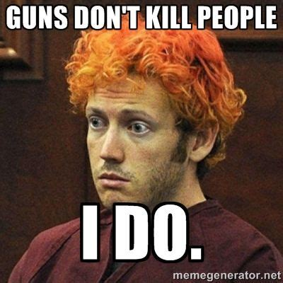 James Holmes Memes - guns don t kill people people do guns don t kill people