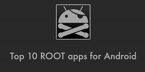 rooted apps for android top 10 apps for rooted android phones