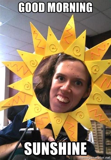 Good Morning Sunshine Meme - good morning sunshine good morning sunshine meme generator