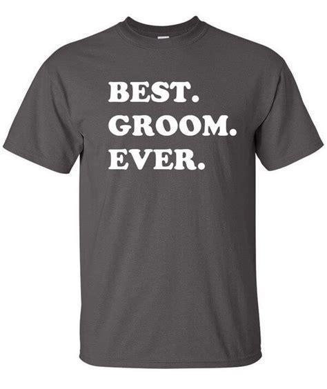 Best Groom Ever T Shirt   ToasterTees.com