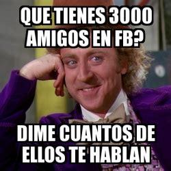 Meme Generator 3000 - meme willy wonka que tienes 3000 amigos en fb dime