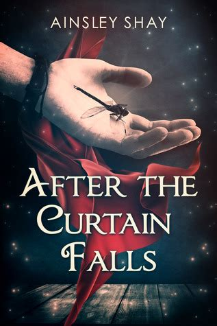 the curtain falls after the curtain falls by ainsley shay reviews