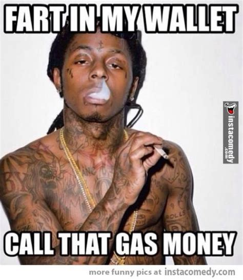 Gas Money Meme - fart in my wallet call that gas money