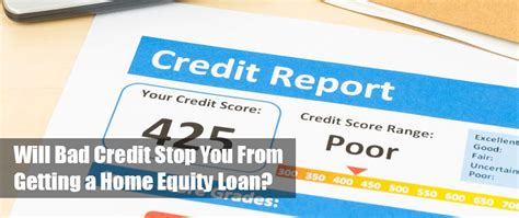 will bad credit stop you from getting a home equity loan