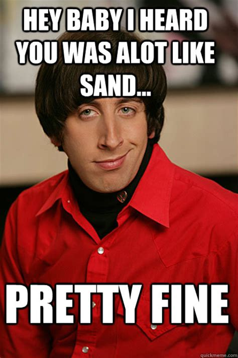 Hey Baby Meme - hey baby i heard you was alot like sand pretty fine