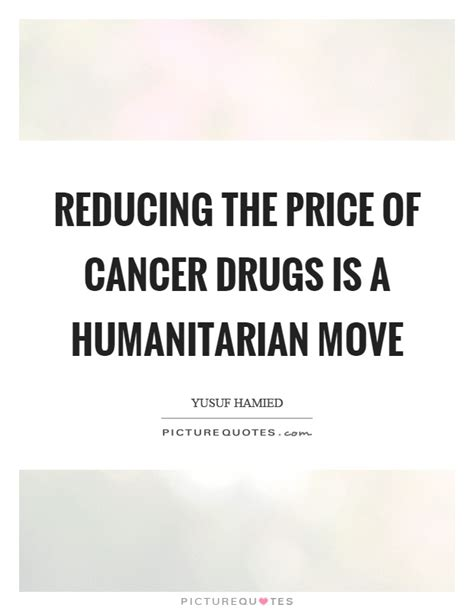 Price Of Humanitarianism humanitarian quotes sayings humanitarian picture quotes