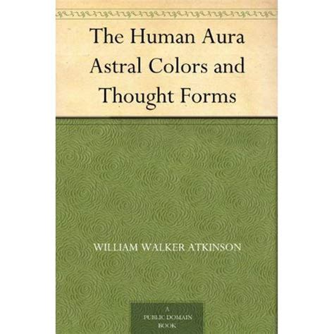 the human aura astral colors and thought forms ebook the human aura astral colors and thought forms by william