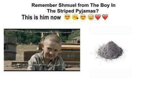 Pyjama Kid Meme - remember shmuel from the boy in the striped pyjamas this