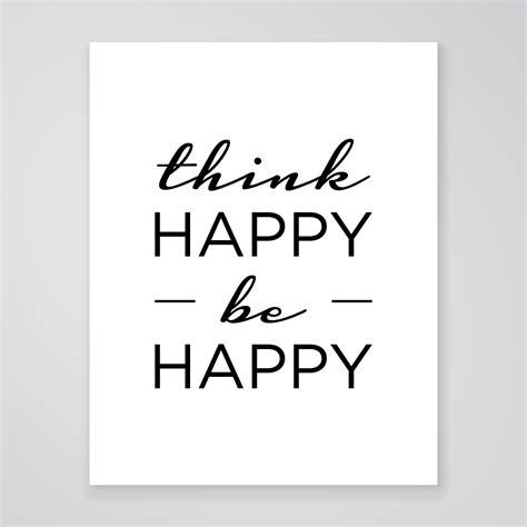Happy For think happy be happy print