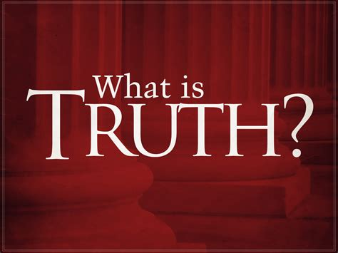 what is the what is truth the importance of truth in life