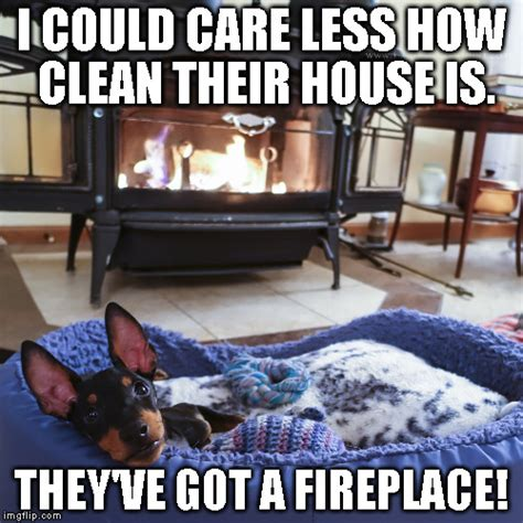 Fireplace Meme - clean house imgflip
