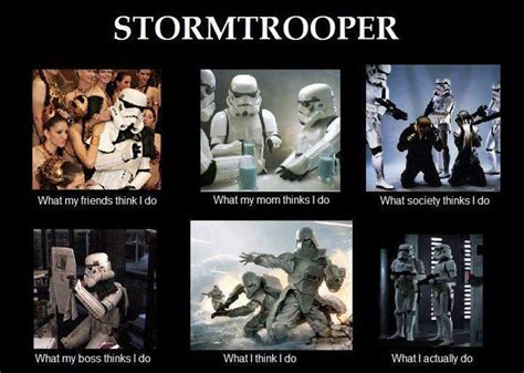 Star Wars Sex Meme - stormtrooper what my friends think i do bobbi s blog