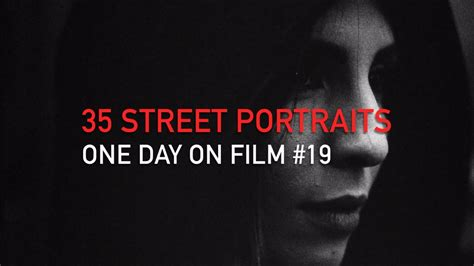 one day film youtube one day on film 19 35 street portraits of strangers