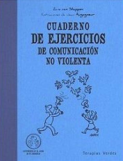 comunicacion no violenta un cuaderno de ejercicios de comunicaci 243 n no violenta anne van stappen