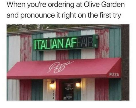 can u order olive garden to go when you re ordering at olive garden and pronounce it right on the try italian affa pizza