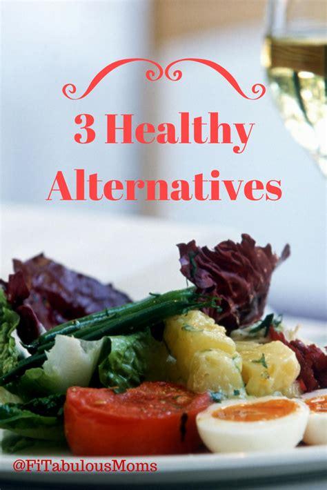 healthy alternatives 3 healthy alternatives for busy fitabulous