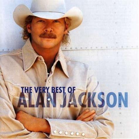 the best of alan jackson alan jackson lyrics lyricspond