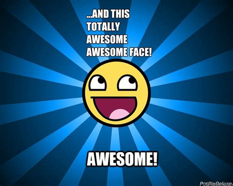 Awesome Face Meme - awesome and this totally awesome awesome face