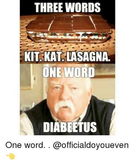 One Word Diabeetus Meme - three words kit kat lasagna one word diabeetus diabetes or