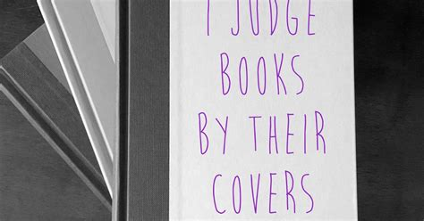 Judging Books By Their Covers by Lindsay S Library I Judge Books By Their Covers The