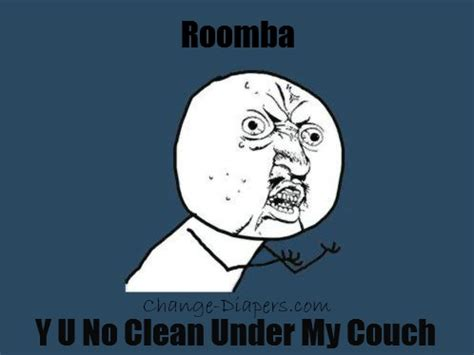 I Robot Meme - when roomba won t clean under the couch firstworldproblems