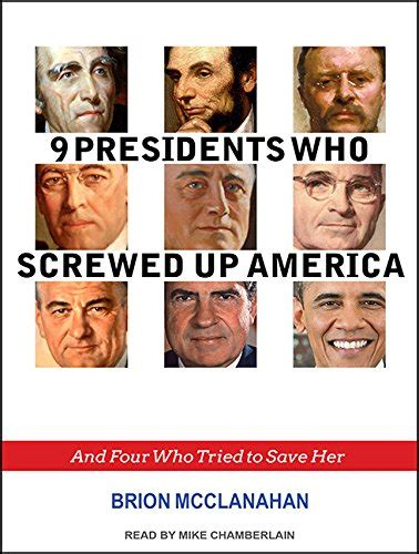 9 presidents who screwed up america and four who tried to save books 9 presidents who screwed up america and four who tried to
