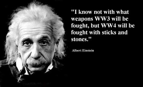 Who Will Up by Quotes Did Albert Einstein Say World War 4 Would Be Fought With Sticks And Stones Skeptics