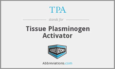 Tpa Also Search For Tpa Tissue Plasminogen Activator