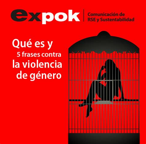 imagenes con frases sobre violencia de genero qu 233 es y 5 frases contra la violencia de g 233 nero expoknews