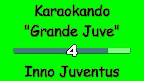 testo inno juve karaoke italiano grande juve inno juventus testo