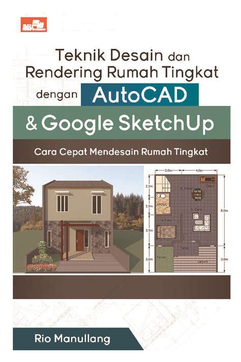 jual tutorial google sketchup jual buku teknik desain dan rendering rumah tingkat dengan