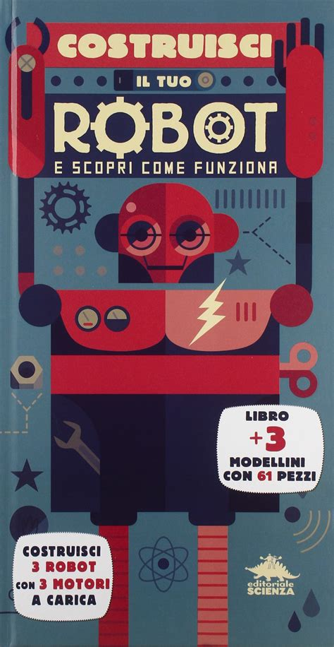 libro the robot and the piccoli ingegneri crescono con costruisci il tuo robot