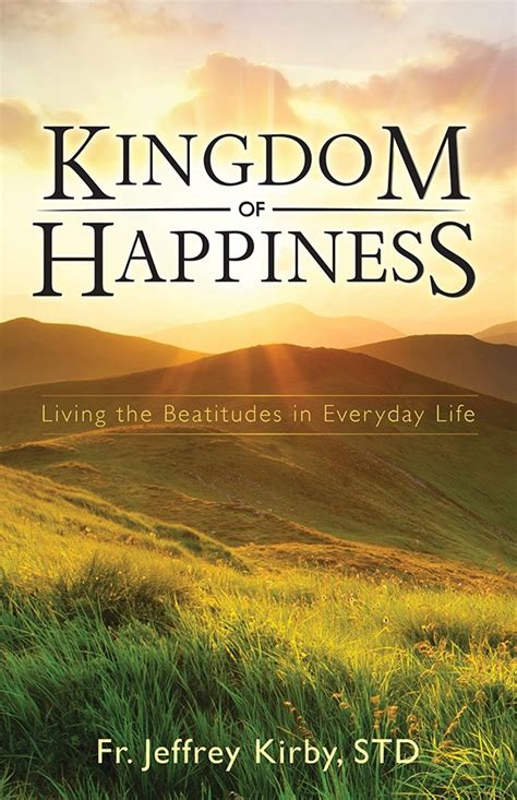 kingdom of happiness living the beatitudes in everyday
