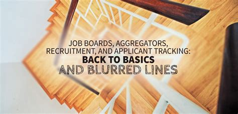 boards aggregators recruitment and applicant tracking the basics and blurred lines