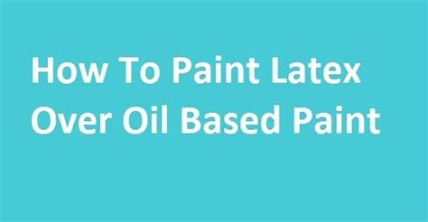 how to paint your house interior yourself how to paint latex over oil based paint