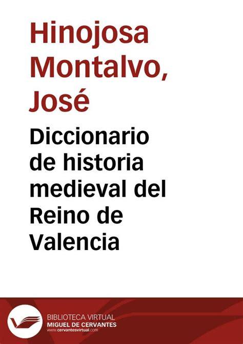 libro diccionario del origen de diccionario de historia medieval del reino de valencia biblioteca virtual miguel de cervantes