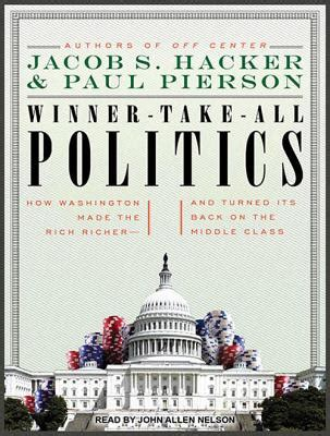 Winner Take All Politics How Washington Made The Rich | winner take all politics how washington made the rich