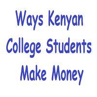 Online Ways To Make Money For College Students - how college students earn money in kenya internet jobs kenya