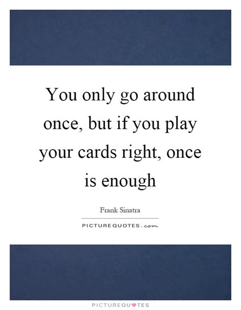 Play Your Cards Right Quotes