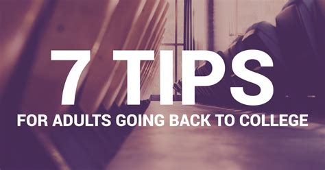 7 Tips Needed For Those Going Back To School 7 tips for adults going back to college