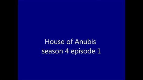 House Of Anubis Season 1 by House Of Anubis Season 4 Episode 1