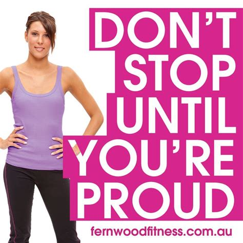 Stop 6 Ways You Re Don T Stop Until You Re Proud I Work Out