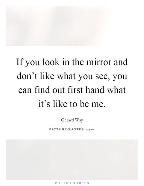 Like What You See by If You Look In The Mirror And Don T Like What You See You
