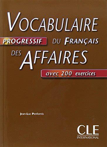 libro vocabulaire explique du francais libro vocabulaire progressif du fran 231 ais des affaires di jean luc penfornis